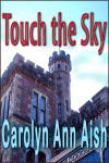 Touch the Sky by Carolyn Ann Aish
