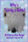 Who's Taking a Bath by Alice Berger
